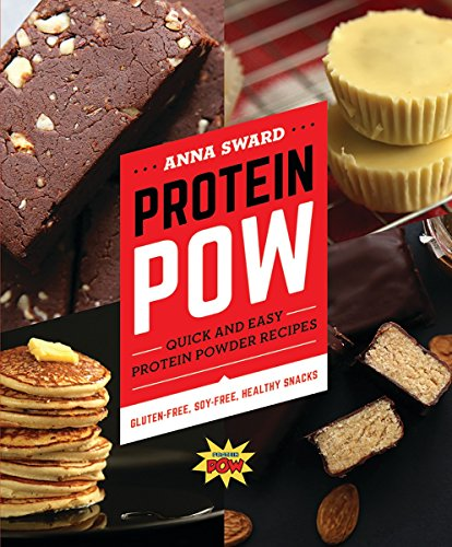 Protein Pow: Quick and Easy Protein Powder Recipes by Anna Sward