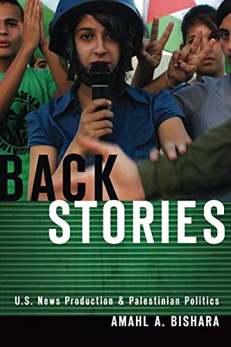 Back Stories: U.S. News Production and Palestinian Politics (Intifada In The West Bank And Gaza Strip)