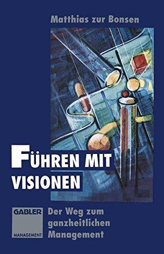 Führen mit Visionen: Der Weg zum ganzheitlichen Management