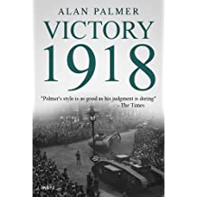 Victory 1918: The definitive history of the end of the Great War