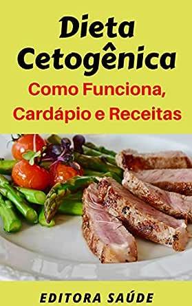 Dieta Cetogênica: Como Funciona, Cardápio e Receitas (Portuguese Edition)