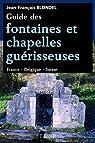 Guide des fontaines et chapelles guérisseuses - France - Belgique - Suisse par Blondel