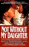 img - for Not Without My Daughter: The Harrowing True Story of a Mother's Courage book / textbook / text book