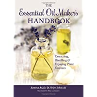 The Essential Oil Maker's Handbook: Extracting, Distilling and Enjoying Plant Essences