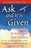 Ask and it is Given: Learning to Manifest the Law of Attraction- Learning to Manifest Your Desires by Hicks, Esther and Jerry (2010) Paperback