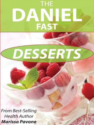 The Daniel Fast Desserts: Over 20 Sweet Treat Recipes For Your Daniel Fast