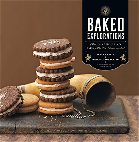 Baked Explorations: Classic American Desserts Reinvented by Renato Poliafito, Matt Lewis