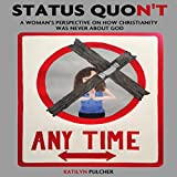Status Quon't: A Woman's Perspective on How Christianity Was Never About God