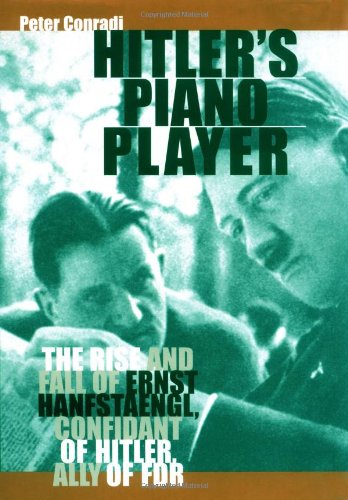 Download Hitler's Piano Player: The Rise and Fall of Ernst Hanfstaengl, Confidante of Hitler, Ally of FDR PDF