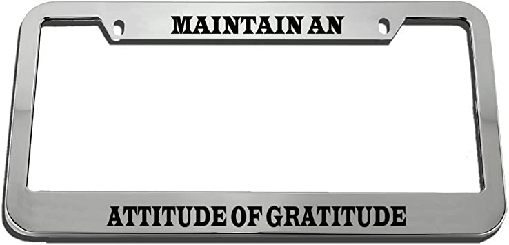 MAINTAIN AN ATTITUDE OF GRATITUDE LICENSE PLATE FRAME