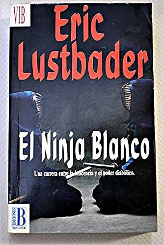 Ninja Blanco, el: Amazon.es: Eric Von Lustbader: Libros