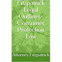 Fitzpatrick Legal Outlines- Consumer Protection Law