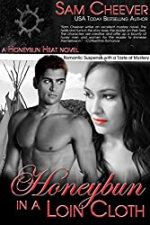 Honeybun in a Loin Cloth: Romantic Suspense with a Taste of Mystery (Honeybun Heat Book 5)