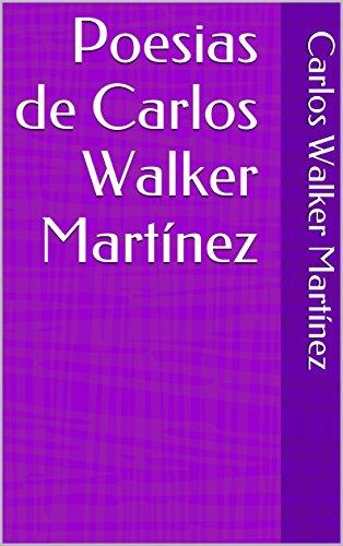 Poesias de Carlos Walker Martínez (Spanish Edition)