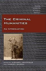 The Criminal Humanities: An Introduction (Criminal Humanities & Forensic Semiotics)