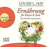 Ernährung für Körper und Seele: Das Meditationsprogramm | Louise L. Hay