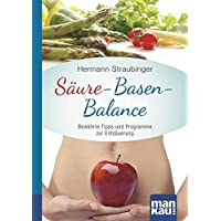 Säure-Basen-Balance. Kompakt-Ratgeber: Bewährte Tipps und Programme zur Entsäuerung
