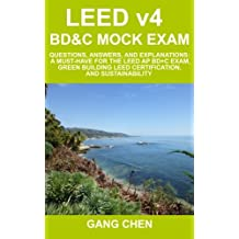 LEED v4 BD&C Mock Exam: Questions, answers, and explanations: A must-have for the LEED AP BD+C Exam, green building LEED certification, and sustainability (LEED Exam Guide Series) (Volume 3)