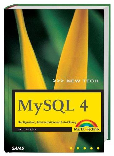MySQL 4 Konfiguration, Administration und Entwicklung (New Technology)