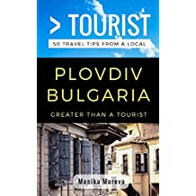 Greater Than a Tourist- Plovdiv Bulgaria: 50 Travel Tips from a Local