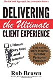 Delivering the Ultimate Client Experience, Rob Brown, 1494731789