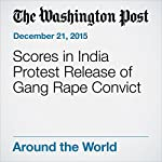 Scores in India Protest Release of Gang Rape Convict | Associated Press