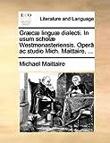 Græcæ Linguæ Dialecti in Usum Scholæ Westmonasteriensis Operâ Ac Studio Mich Maittaire, Michael Maittaire, 1140957996