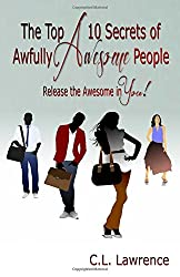 The Top 10 Secrets of Awfully Awesome People: Release the Awesome in You!