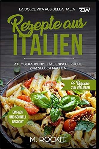 REZEPTE AUS ITALIEN, ATEMBERAUBENDE ITALIENISCHE KÜCHE ZUM ...