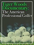 Tiger Woods Documentary:The American Professional Golfer