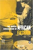 img - for The Global Circulation of African Fashion (Dress, Body, Culture) by Leslie W. Rabine (2002-11-01) book / textbook / text book