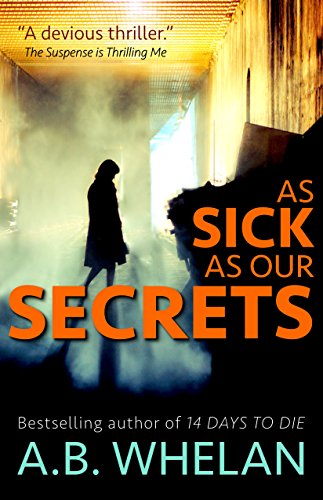 What would you do if you found out your husband was a serial killer? A. B. Whelan's psychological thriller As Sick As Our Secrets