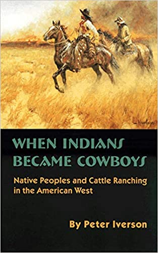 Native Peoples and Cattle Ranching in the American West When Indians Became Cowboys