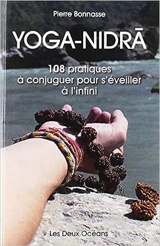 Yoga-Nidrâ : 108 pratiques à conjuguer pour séveiller à l ...