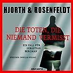 Die Toten, die niemand vermisst: Ein Fall für Sebastian Bergman   Michael Hjorth,Hans Rosenfeldt