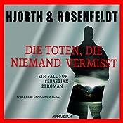Die Toten, die niemand vermisst: Ein Fall für Sebastian Bergman | Michael Hjorth, Hans Rosenfeldt