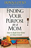 img - for Finding Your Purpose as a Mom: How to Build Your Home on Holy Ground book / textbook / text book