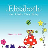 Elizabeth the Little Tiny Fairy, Natalie Bill, 1453579990