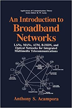 An Introduction to Broadband Networks: LANs, MANs, ATM, B-ISDN, and Optical Networks for Integrated Multimedia Telecommunications (Applications of Communications Theory)