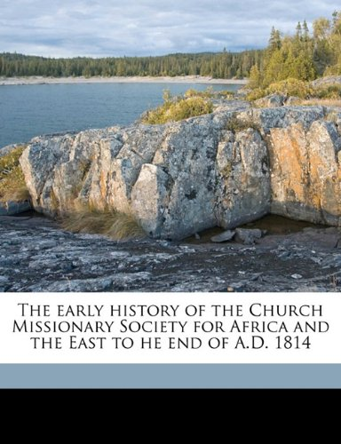 Download The early history of the Church Missionary Society for Africa and the East to he end of A.D. 1814 ebook