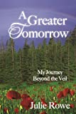 A Greater Tomorrow, Julie Rowe, 0996097406