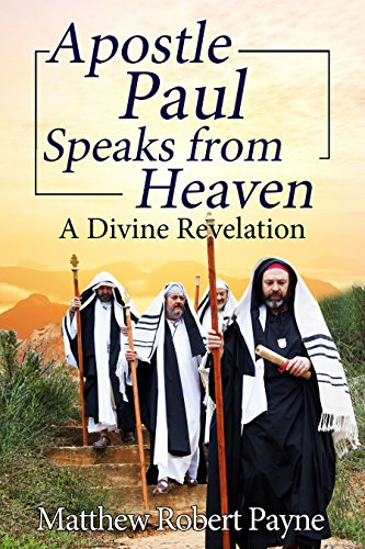 Apostle Paul Speaks from Heaven: A Divine Revelation (English Edition)