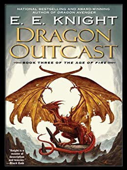 Dragon Outcast: The Age of Fire, Book Three by [Knight, E.E.]