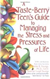 img - for A Taste Berry Teen's Guide to Managing the Stress and Pressures of Life (Taste Berries Series) book / textbook / text book