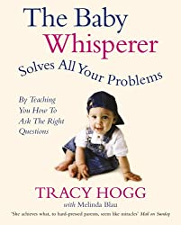 The Baby Whisperer Solves All Your Problems: By teaching you have to ask the right questions: Sleeping, Feeding and Behaviour - Beyond the Basics from Infancy Through Toddlerdom