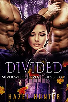 Divided (Book 7 of Silver Wood Coven): A Serial MFM Paranormal Romance by [Hunter, Hazel]