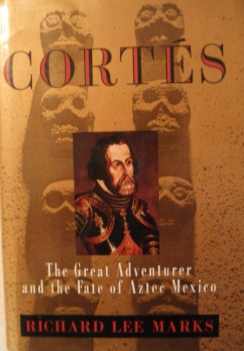 Cortes: The Great Adventurer and the Fate of Aztec Mexico