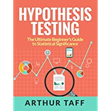 Hypothesis Testing: The Ultimate Beginner's Guide to Statistical Significance