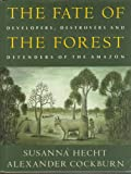 The Fate of the Forest : Developers, Destroyers and Defenders of the Amazon, Hecht, Susanna B. and Cockburn, Alexander, 0860912612