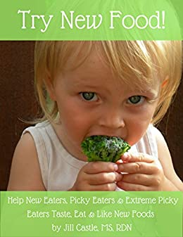 Try New Food: Help New Eaters, Picky Eaters & Extreme Picky Eaters Taste, Eat & Like New Foods by [Castle, Jill]